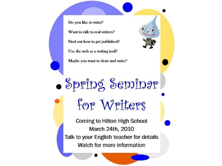Spring Seminar for Writers  Coming to Hilton High School March 24th, 2010 Talk to your English teacher for details Watch f...