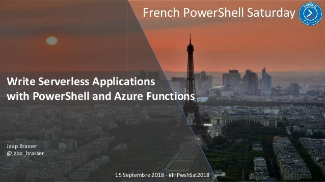 French PowerShell Saturday 15 Septembre 2018 - #FrPwshSat2018 Write Serverless Applications with PowerShell and Azure Func...