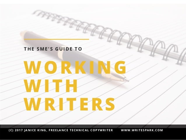 (C) 2017 JANICE KING, FREELANCE TECHNICAL COPYWRITER       WWW.WRITESPARK.COM WORKING WITH WRITERS THE SME'S GUIDE TO