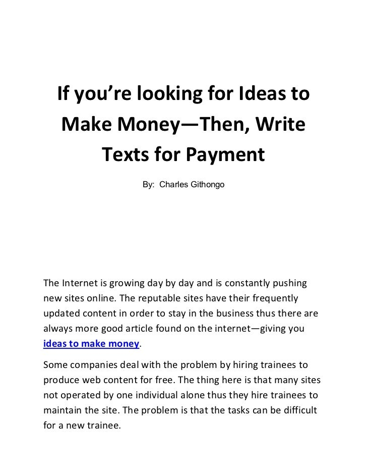 If you're looking for Ideas to Make Money—Then, Write Texts for Payment<br />By:  Charles Githongo<br />The Internet is gr...