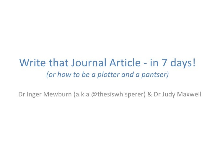 Write that Journal Article - in 7 days!        (or how to be a plotter and a pantser)Dr Inger Mewburn (a.k.a @thesiswhispe...