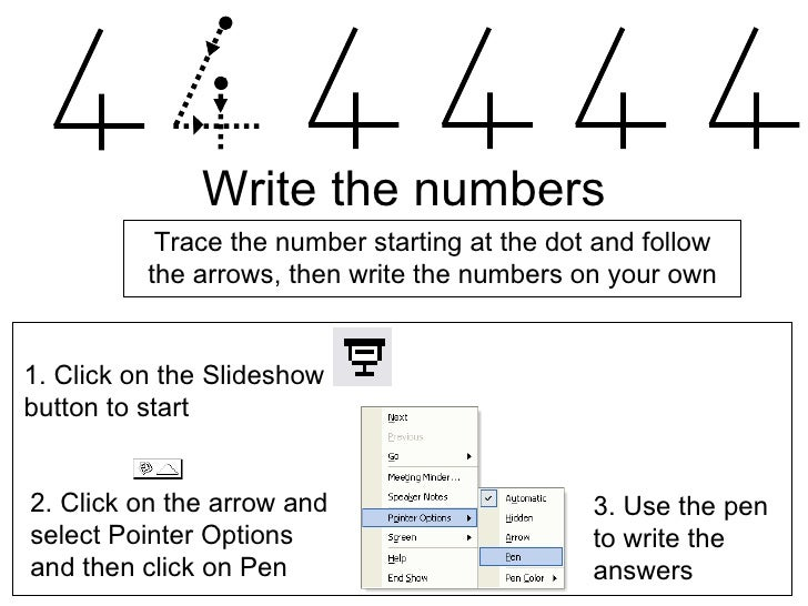 Write the numbers Trace the number starting at the dot and follow the arrows, then write the numbers on your own 2. Click ...