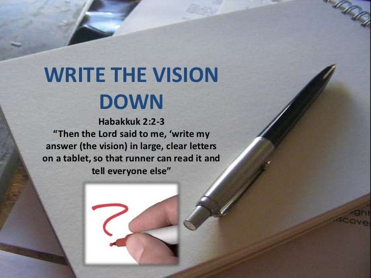 """WRITE THE VISION    DOWN              Habakkuk 2:2-3  """"Then the Lord said to me, 'write my answer (the vision) in large, c..."""