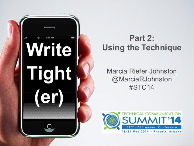 Write Tight (er) Marcia Riefer Johnston @MarciaRJohnston #STC14 Part 2: Using the Technique