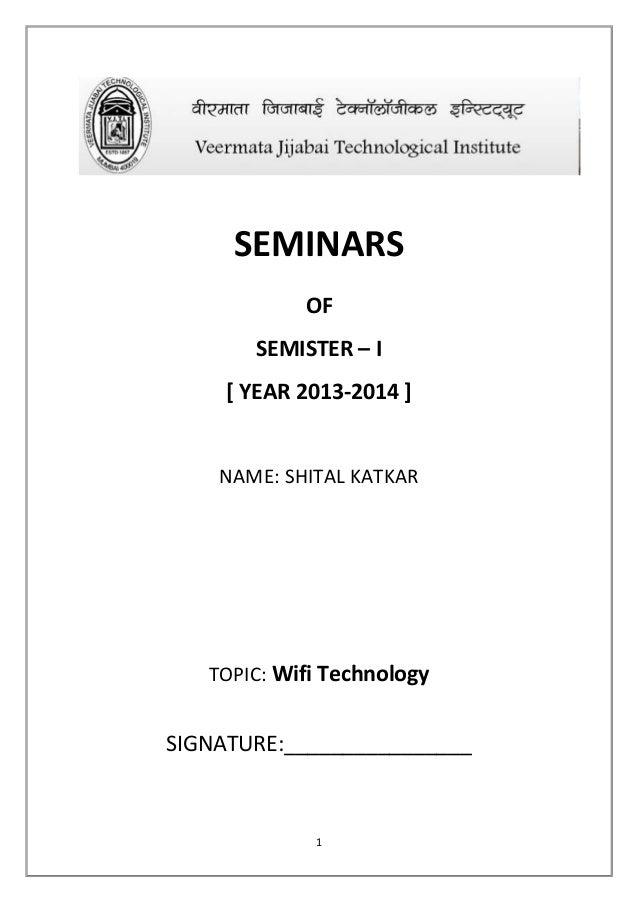 SEMINARS OF SEMISTER – I [ YEAR 2013-2014 ]  NAME: SHITAL KATKAR  TOPIC: Wifi Technology  SIGNATURE:________________  1