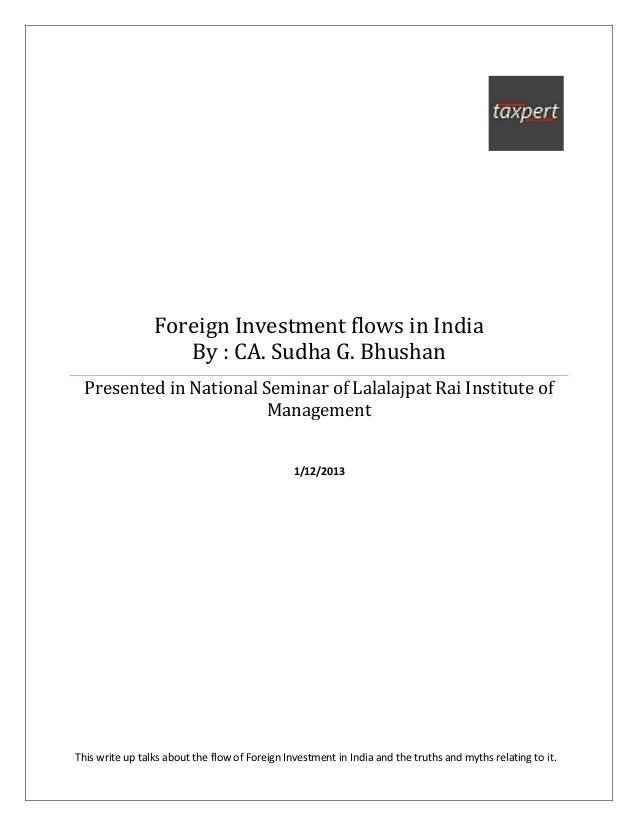 Foreign Investment flows in India                    By : CA. Sudha G. Bhushan  Presented in National Seminar of Lalalajpa...
