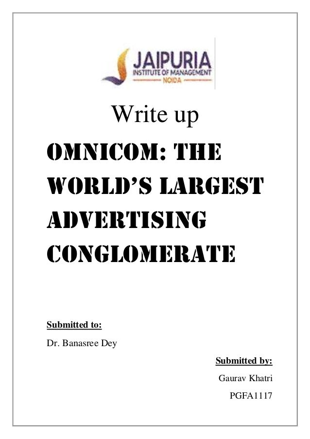 Write upOmnicom: TheWorld's largestAdvertisingConglomerateSubmitted to:Dr. Banasree Dey                           Submitte...