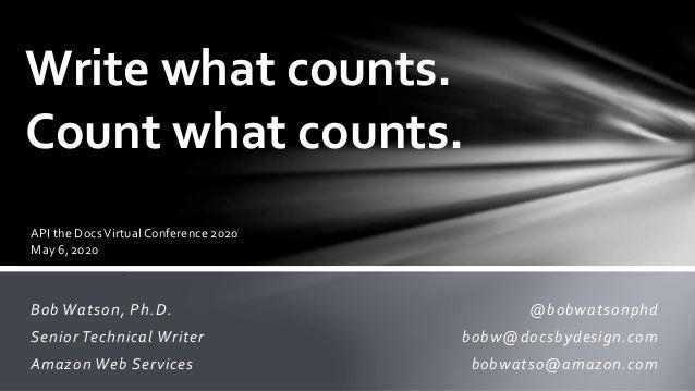 Bob Watson, Ph.D. Senior Technical Writer Amazon Web Services Write what counts. Count what counts. @bobwatsonphd bobw@doc...