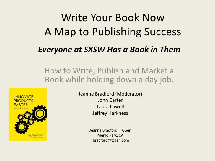 Write Your Book Now A Map to Publishing SuccessEveryone at SXSW Has a Book in Them How to Write, Publish and Market a Book...