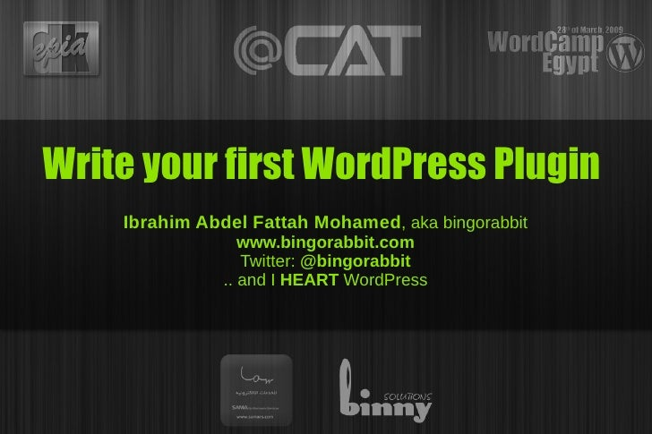 Write your first WordPress Plugin     Ibrahim Abdel Fattah Mohamed, aka bingorabbit                   www.bingorabbit.com ...