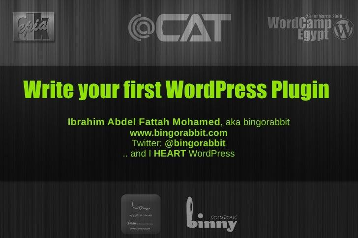 Write your first WordPress Plugin     Ibrahim Abdel Fattah Mohamed, aka bingorabbit                   www.bingorabbit.com ...