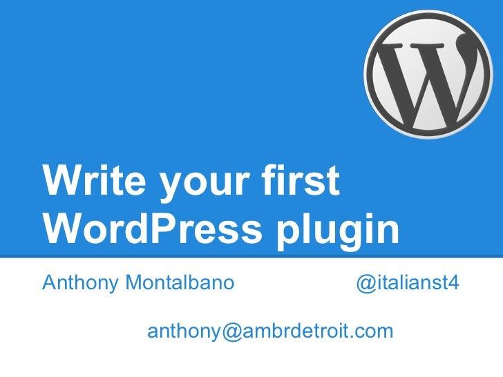 Write your firstWordPress pluginAnthony Montalbano          @italianst4         anthony@ambrdetroit.com