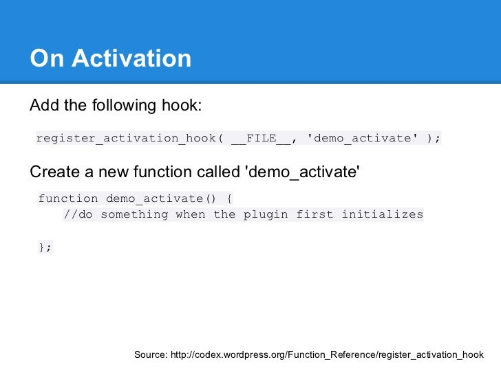 On ActivationAdd the following hook:register_activation_hook( __FILE__, demo_activate );Create a new function called demo_...