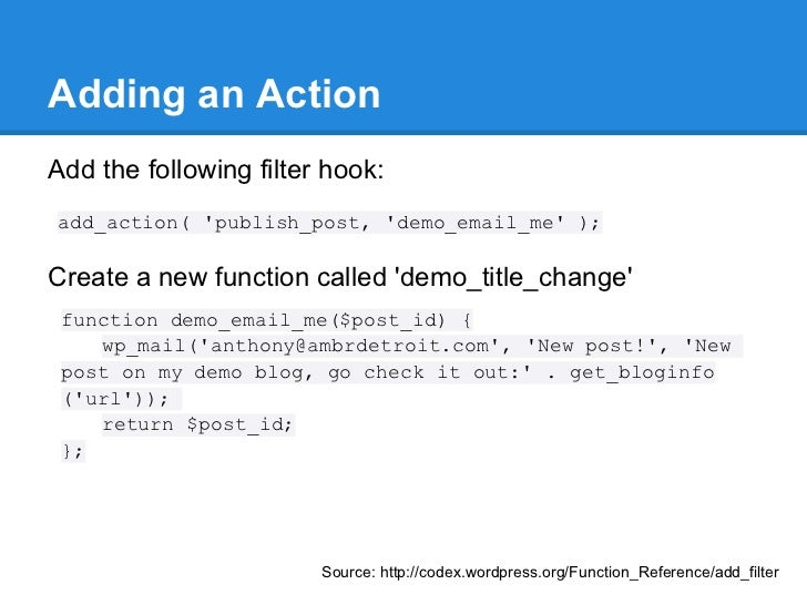 Adding an ActionAdd the following filter hook:add_action( publish_post, demo_email_me );Create a new function called demo_...