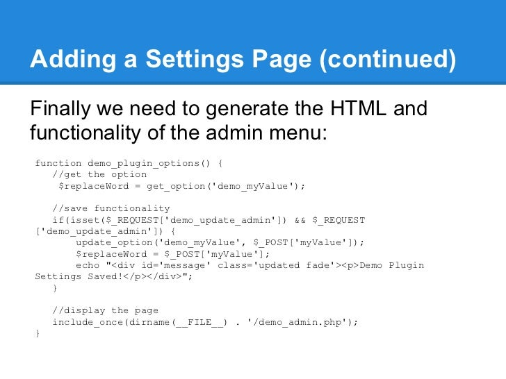 Adding a Settings Page (continued)Finally we need to generate the HTML andfunctionality of the admin menu:function demo_pl...