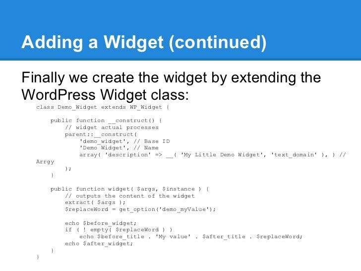 Adding a Widget (continued)Finally we create the widget by extending theWordPress Widget class:  class Demo_Widget extends...