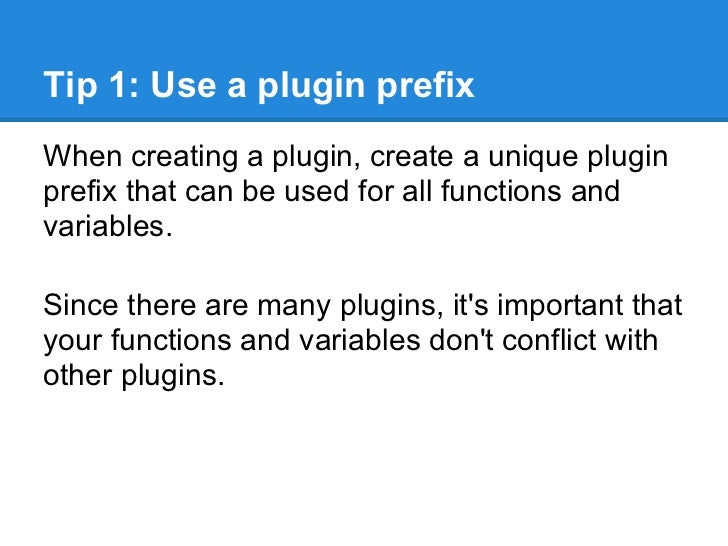 Tip 1: Use a plugin prefixWhen creating a plugin, create a unique pluginprefix that can be used for all functions andvaria...