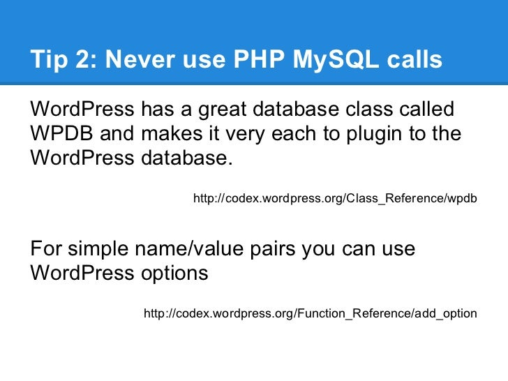 Tip 2: Never use PHP MySQL callsWordPress has a great database class calledWPDB and makes it very each to plugin to theWor...
