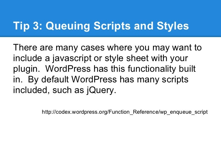 Tip 3: Queuing Scripts and StylesThere are many cases where you may want toinclude a javascript or style sheet with yourpl...