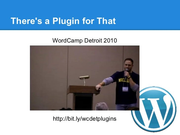 Theres a Plugin for That         WordCamp Detroit 2010          http://bit.ly/wcdetplugins
