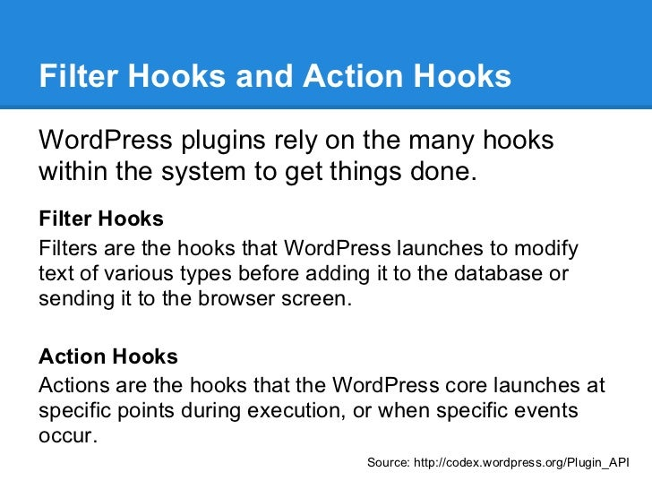 Filter Hooks and Action HooksWordPress plugins rely on the many hookswithin the system to get things done.Filter HooksFilt...