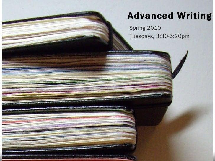 Advanced Writing II Spring 2010 Tuesdays, 3:30-5:20pm