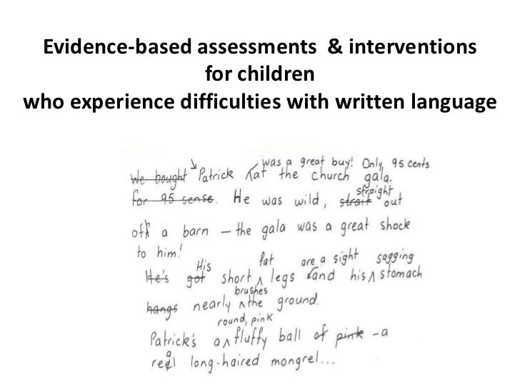 Evidence-based assessments  & interventions for children who experience difficulties with written language<br />