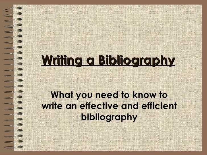 Writing a Bibliography What you need to know to write an effective and efficient bibliography
