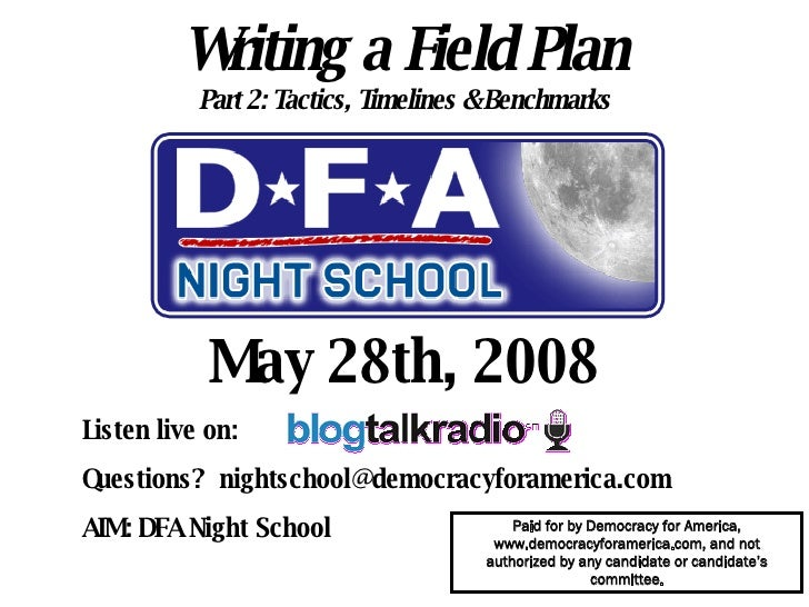 Writing a Field Plan Part 2: Tactics, Timelines & Benchmarks May 28th, 2008 Listen live on:  Questions?  [email_address] A...
