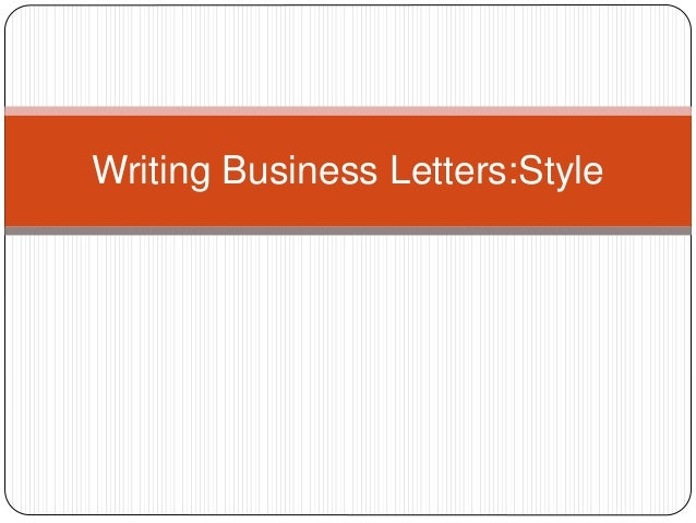 Writing Business Letters:Style