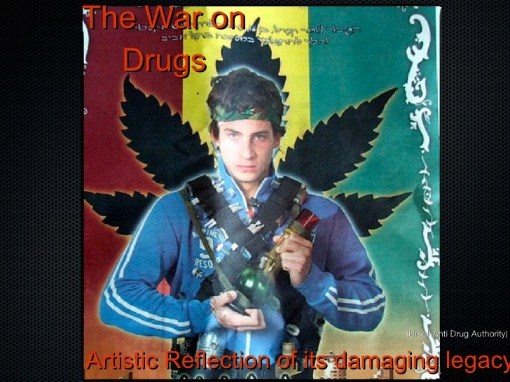 The War on Drugs Artistic Reflection of its damaging legacy (Israeli Anti Drug Authority)