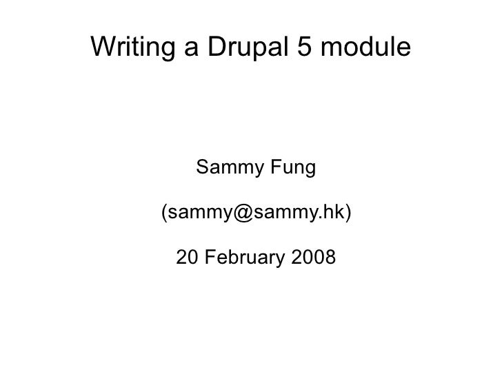 Writing a Drupal 5 module <ul><ul><li>Sammy Fung </li></ul></ul><ul><ul><li>(sammy@sammy.hk) </li></ul></ul><ul><ul><li>20...