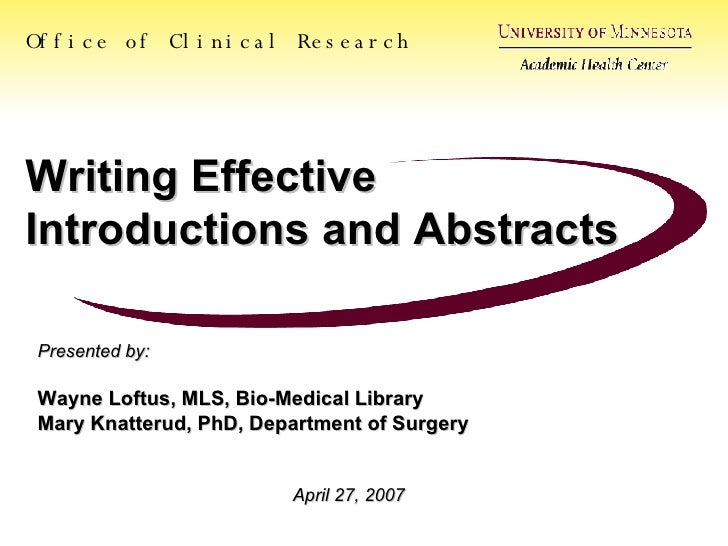 Writing Effective Introductions and Abstracts Presented by: Wayne Loftus, MLS, Bio-Medical Library Mary Knatterud, PhD, De...