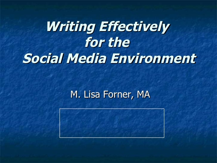 Writing Effectively  for the  Social Media Environment M. Lisa Forner, MA