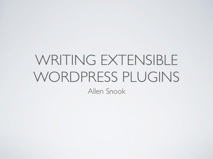 WRITING EXTENSIBLEWORDPRESS PLUGINS      Allen Snook