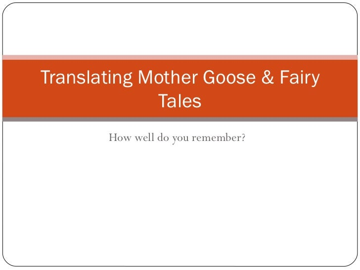 How well do you remember? Translating Mother Goose & Fairy Tales