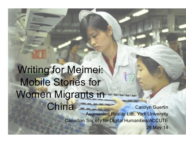 Writing for Meimei: Mobile Stories for Women Migrants in China Carolyn Guertin Augmented Reality Lab, York University Cana...