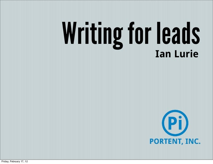 Writing for leads                                     Ian LurieFriday, February 17, 12