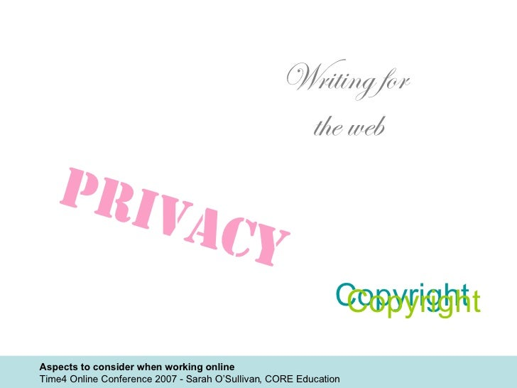 Writing for  the web Privacy Copyright Copyright