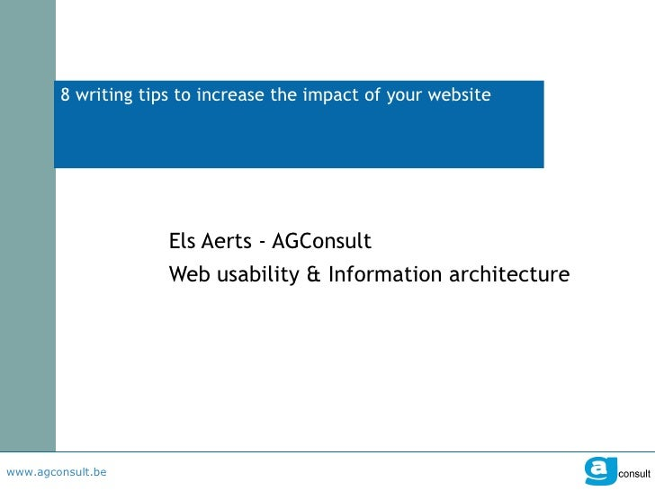 8 writing tips to increase the impact of your website Els Aerts - AGConsult Web usability & Information architecture
