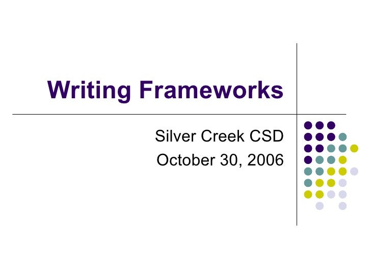 Writing Frameworks Silver Creek CSD October 30, 2006