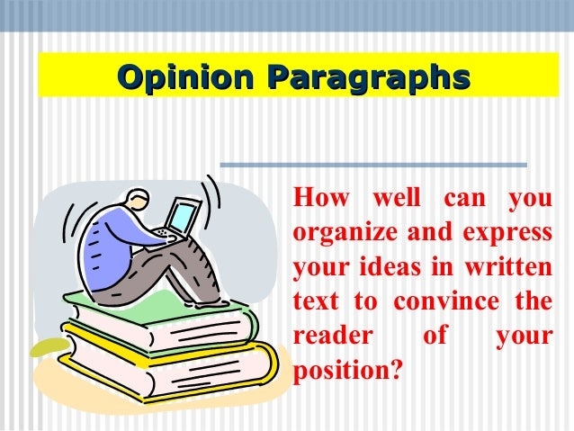 Opinion ParagraphsOpinion ParagraphsHow well can youorganize and expressyour ideas in writtentext to convince thereader of...