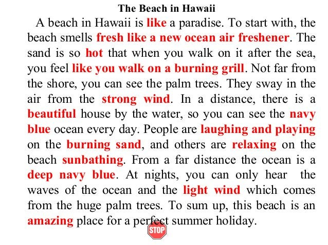 The Beach in HawaiiA beach in Hawaii is like a paradise. To start with, thebeach smells fresh like a new ocean air freshen...