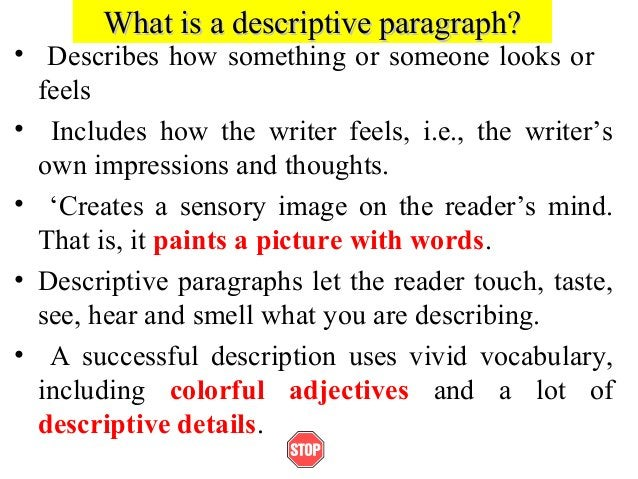 What is a descriptive paragraph?What is a descriptive paragraph?• Describes how something or someone looks orfeels• Includ...