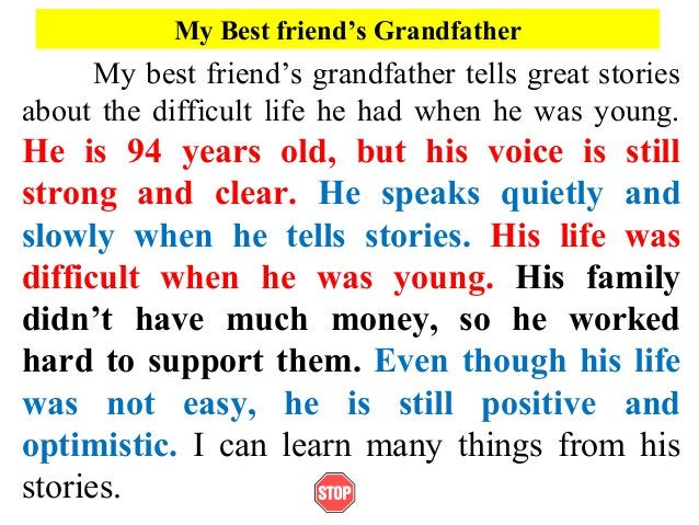 My Best friend's GrandfatherMy best friend's grandfather tells great storiesabout the difficult life he had when he was yo...