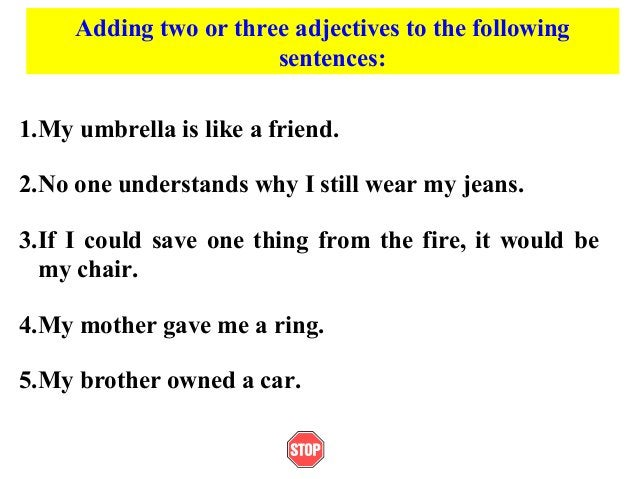 Adding two or three adjectives to the followingsentences:1.My umbrella is like a friend.2.No one understands why I still w...