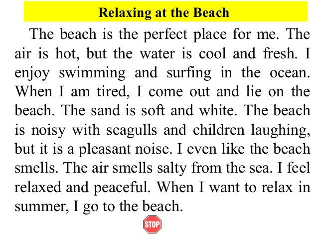 Relaxing at the BeachThe beach is the perfect place for me. Theair is hot, but the water is cool and fresh. Ienjoy swimmin...