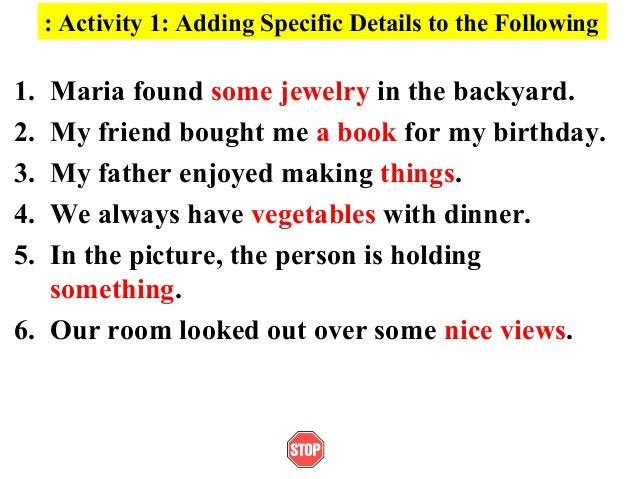 Activity 1: Adding Specific Details to the Following:1. Maria found some jewelry in the backyard.2. My friend bought me a ...