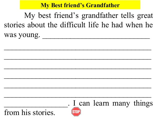 My Best friend's GrandfatherMy best friend's grandfather tells greatstories about the difficult life he had when hewas you...