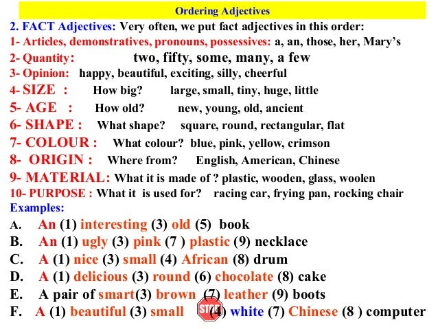 Ordering Adjectives2. FACT Adjectives: Very often, we put fact adjectives in this order:1- Articles, demonstratives, prono...
